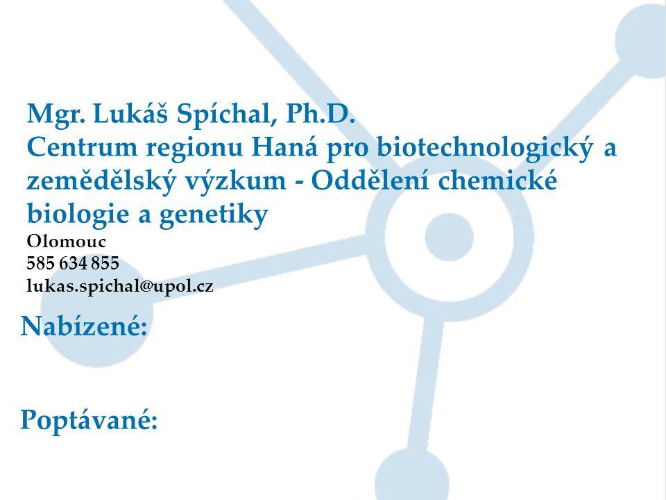 Mgr. Lukáš Spíchal, Ph.D. Centrum regionu Haná pro biotechnologický a zemědělský výzkum - Oddělení chemické biologie a genetiky.