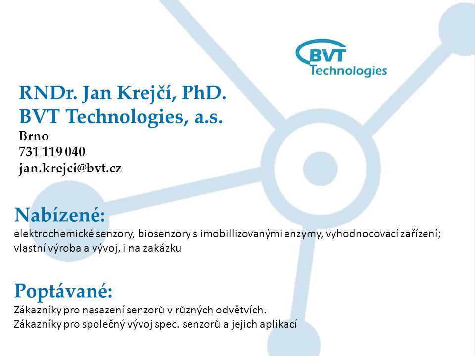 RNDr. Jan Krejčí, PhD. BVT Technologies, a.s. Nabízené: Poptávané: