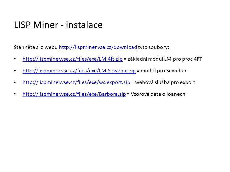 LISP Miner - instalace Stáhněte si z webu http://lispminer.vse.cz/download tyto soubory:
