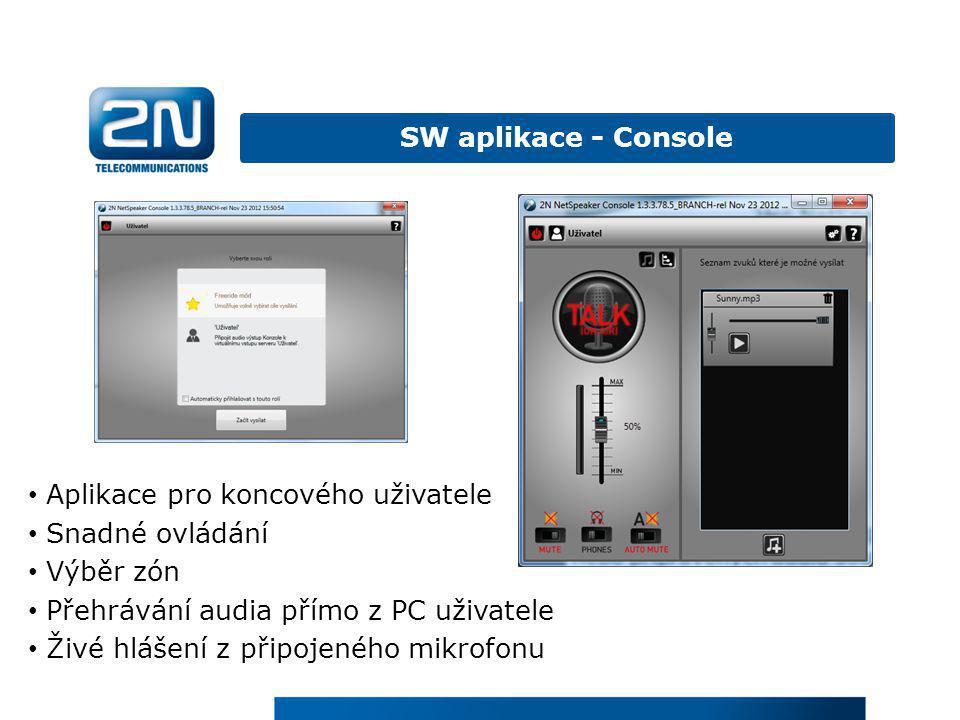 SW aplikace - Console Aplikace pro koncového uživatele. Snadné ovládání. Výběr zón. Přehrávání audia přímo z PC uživatele.