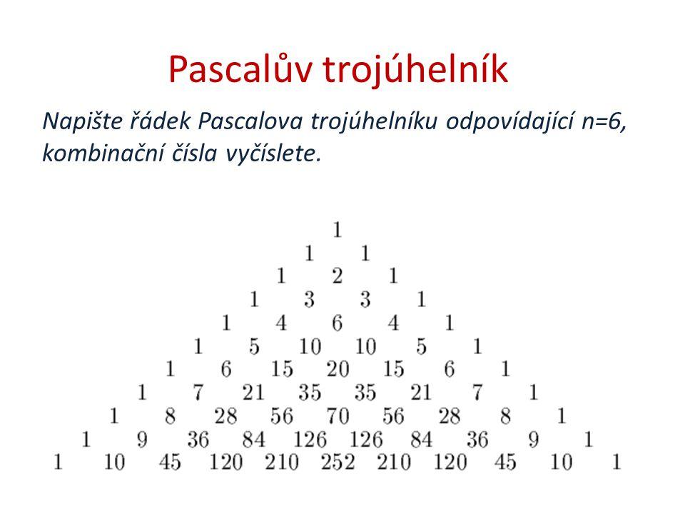 Pascalův trojúhelník Napište řádek Pascalova trojúhelníku odpovídající n=6, kombinační čísla vyčíslete.