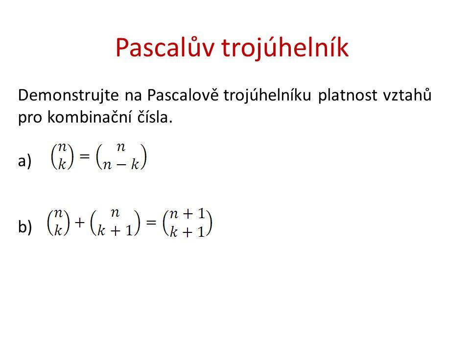 Pascalův trojúhelník Demonstrujte na Pascalově trojúhelníku platnost vztahů pro kombinační čísla. a)