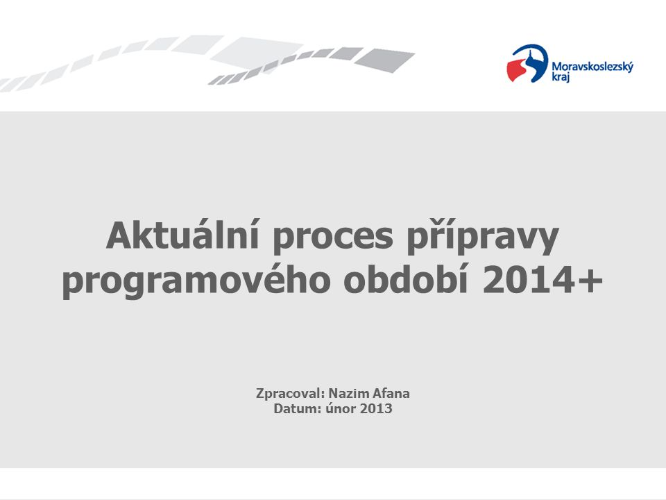 Aktuální proces přípravy programového období 2014+
