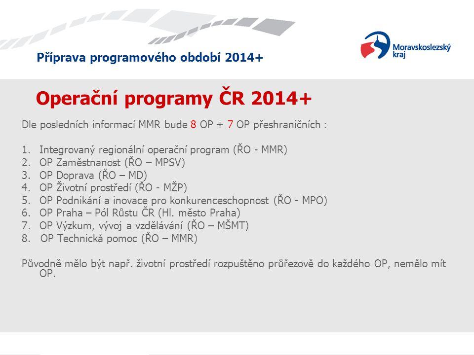 Operační programy ČR 2014+ Dle posledních informací MMR bude 8 OP + 7 OP přeshraničních : Integrovaný regionální operační program (ŘO - MMR)
