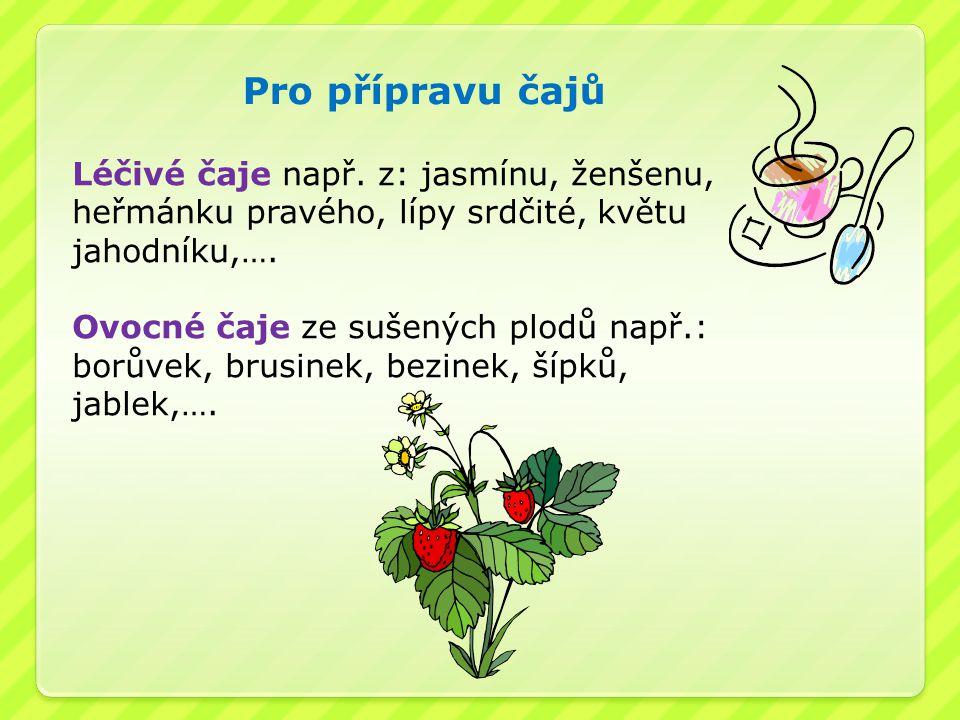 Pro přípravu čajů Léčivé čaje např. z: jasmínu, ženšenu, heřmánku pravého, lípy srdčité, květu jahodníku,….