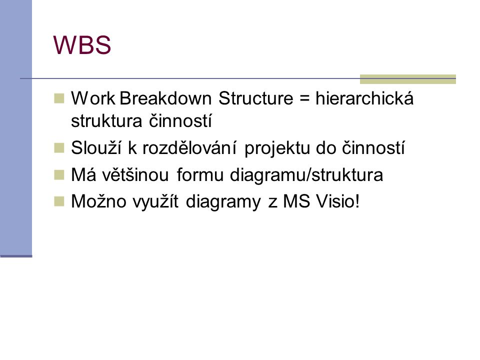 WBS Work Breakdown Structure = hierarchická struktura činností