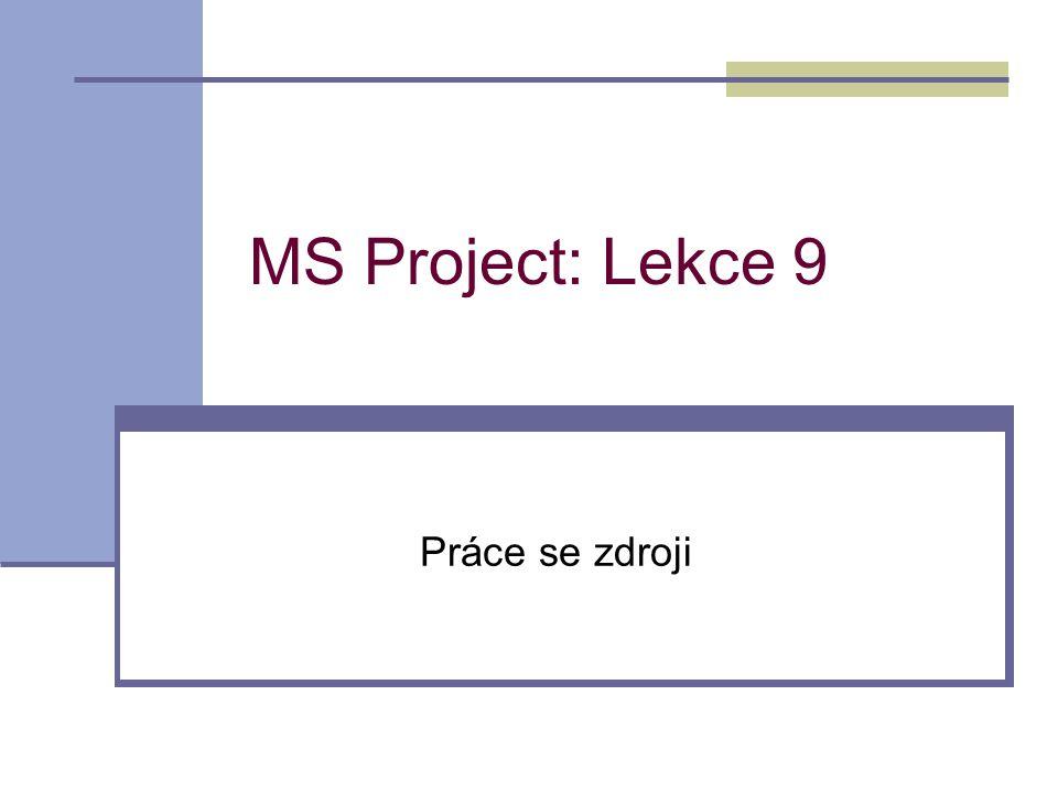 MS Project: Lekce 9 Práce se zdroji