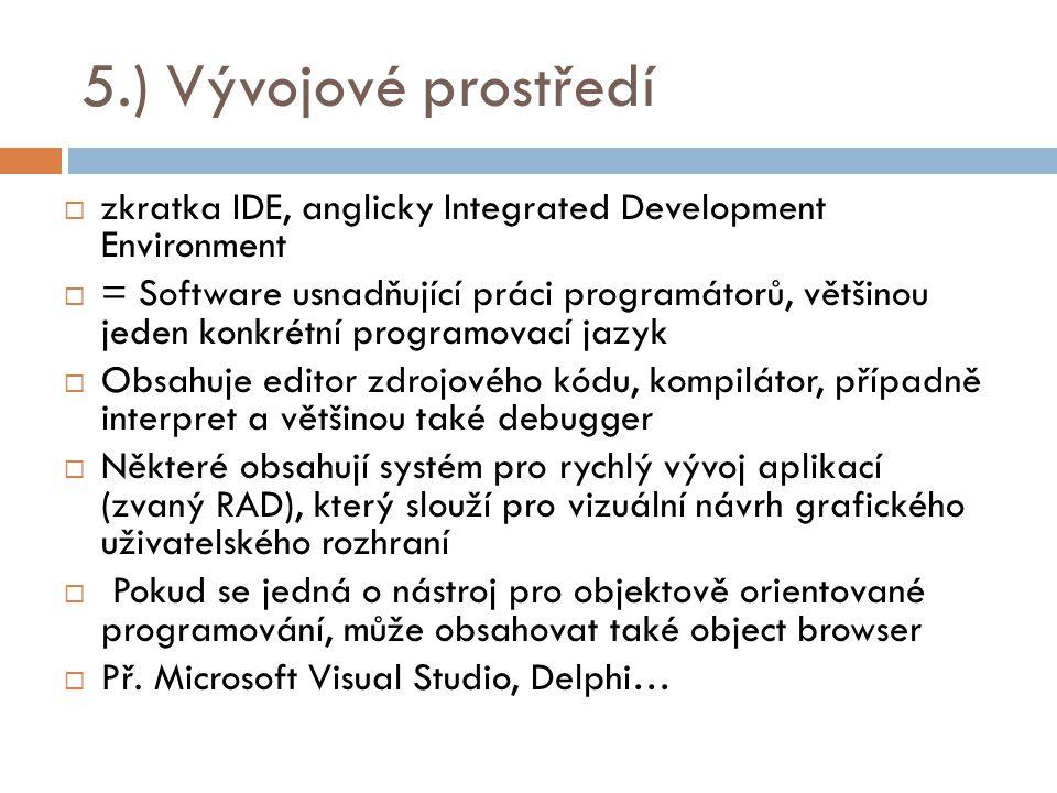 5.) Vývojové prostředí zkratka IDE, anglicky Integrated Development Environment.