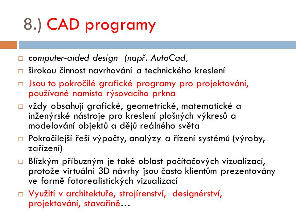 8.) CAD programy computer-aided design (např. AutoCad,