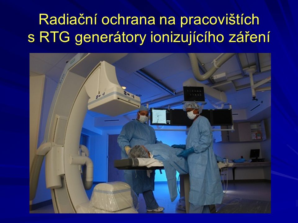 Radiační ochrana na pracovištích s RTG generátory ionizujícího záření