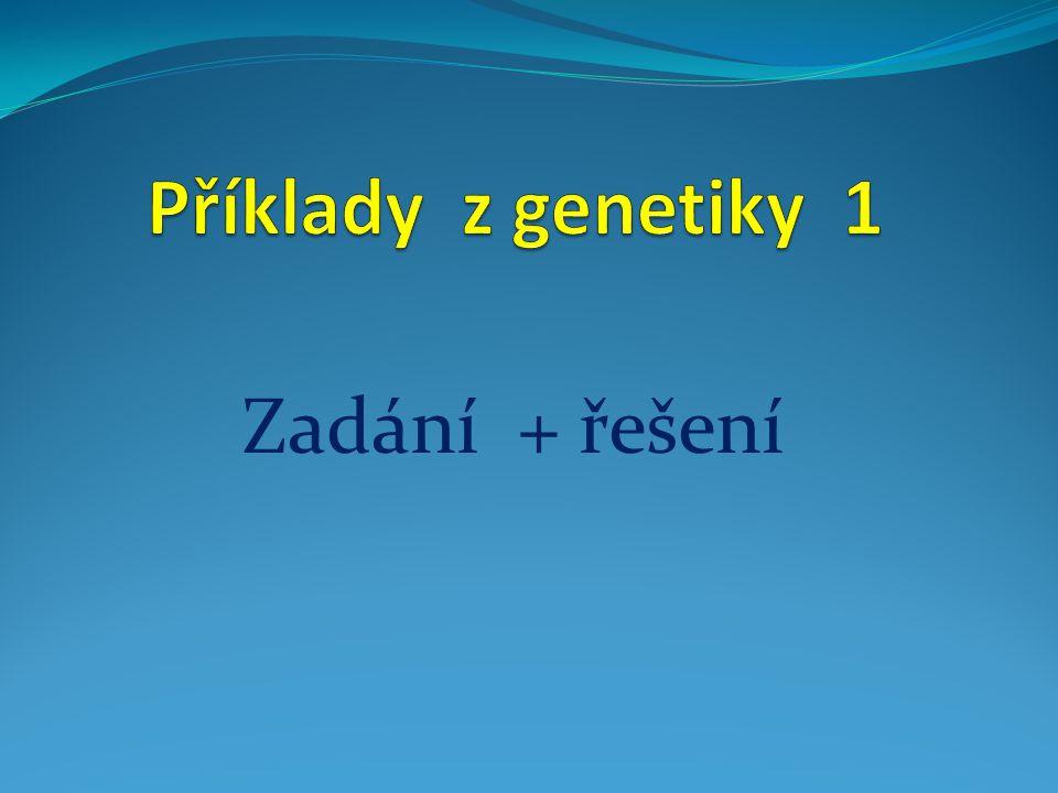 Příklady z genetiky 1 Zadání + řešení