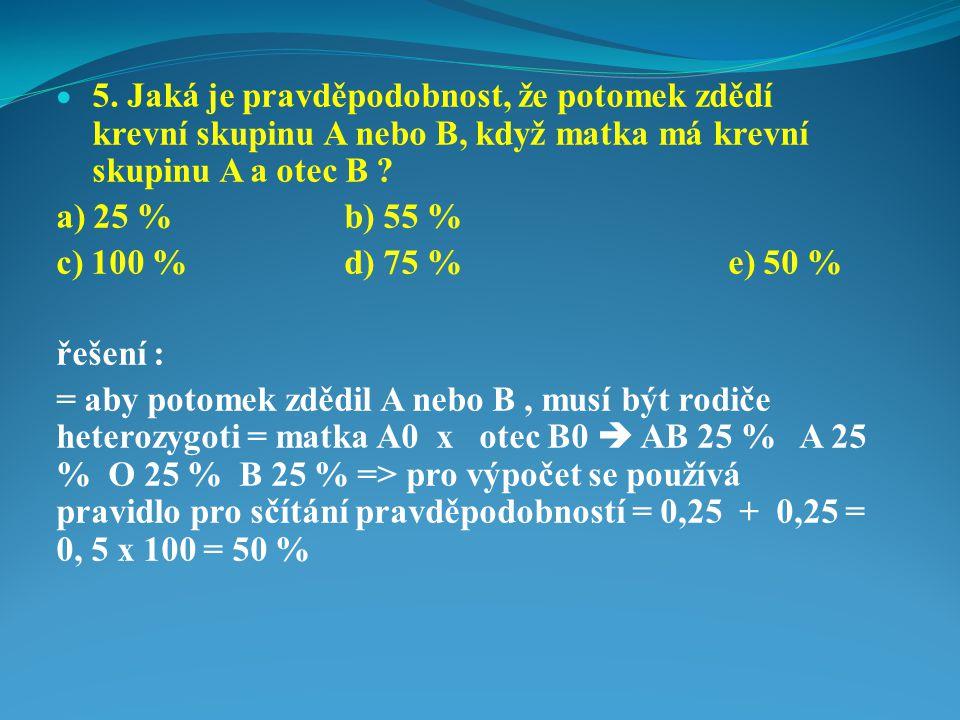 5. Jaká je pravděpodobnost, že potomek zdědí krevní skupinu A nebo B, když matka má krevní skupinu A a otec B