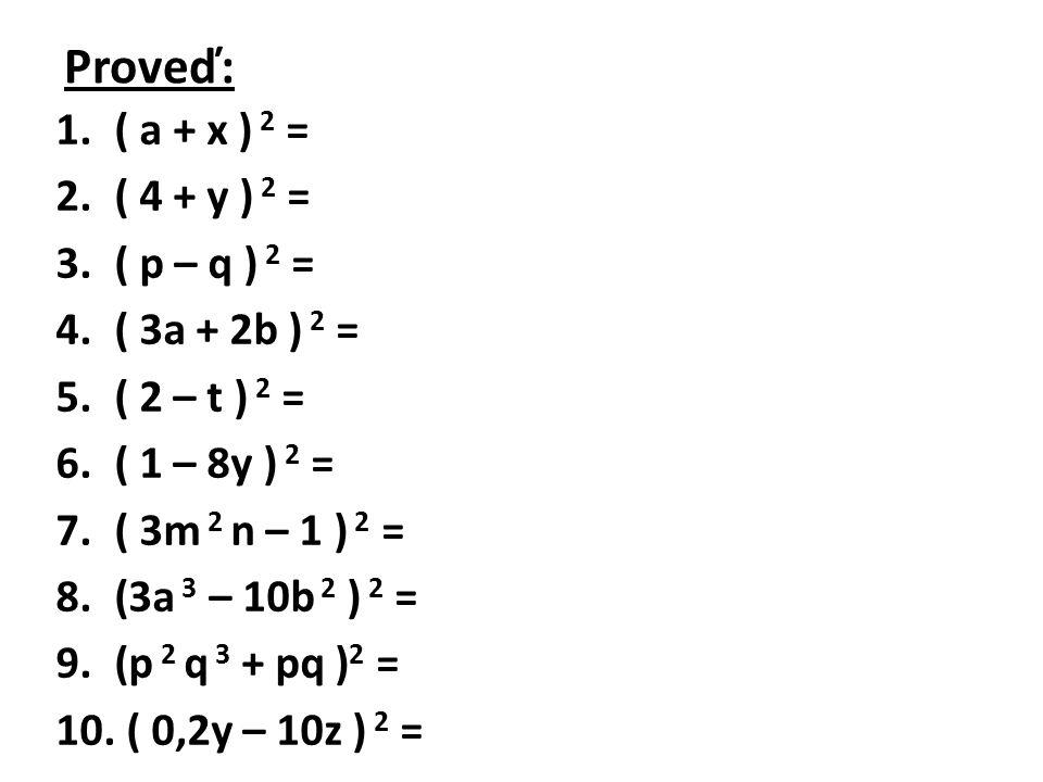Proveď: ( a + x ) 2 = ( 4 + y ) 2 = ( p – q ) 2 = ( 3a + 2b ) 2 =