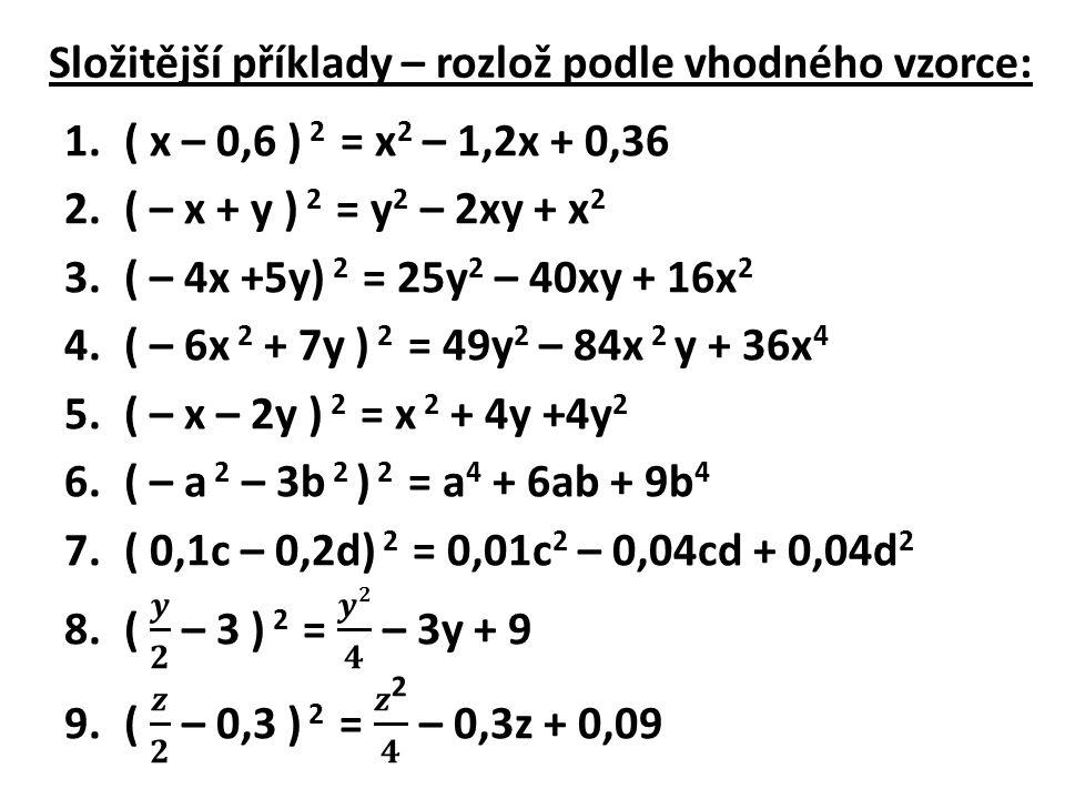 Složitější příklady – rozlož podle vhodného vzorce: