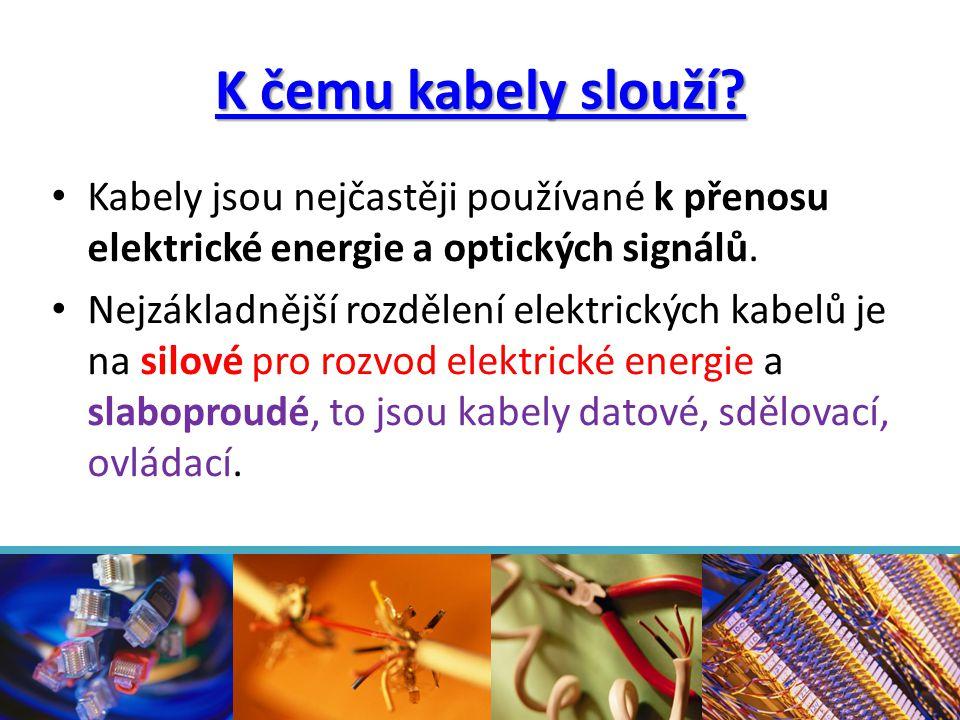K čemu kabely slouží Kabely jsou nejčastěji používané k přenosu elektrické energie a optických signálů.
