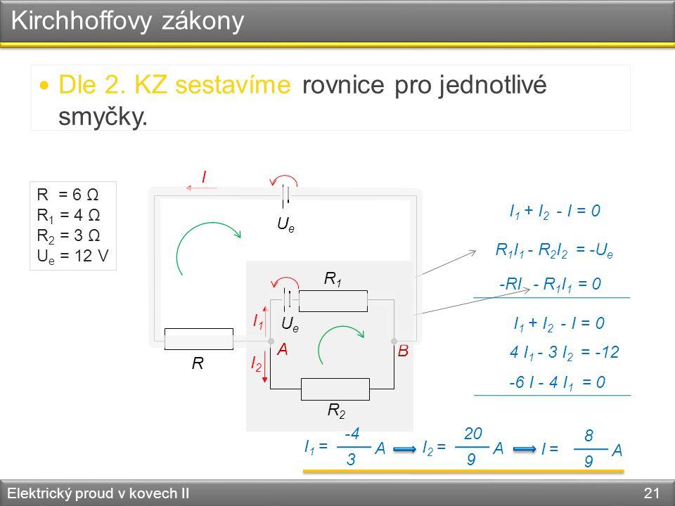 Dle 2. KZ sestavíme rovnice pro jednotlivé smyčky.