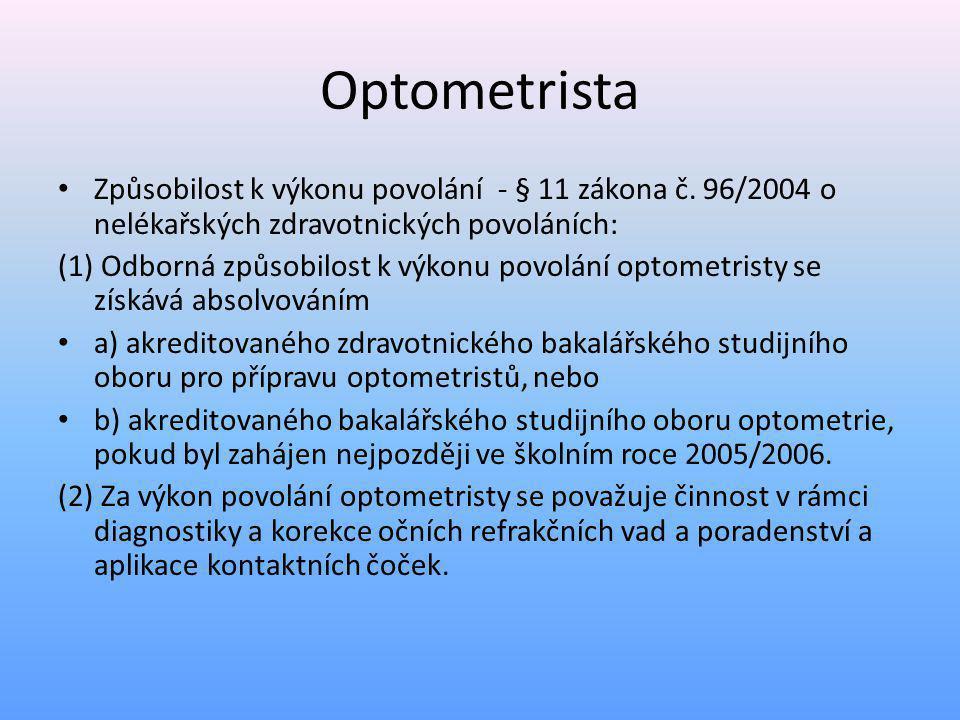 Optometrista Způsobilost k výkonu povolání - § 11 zákona č. 96/2004 o nelékařských zdravotnických povoláních:
