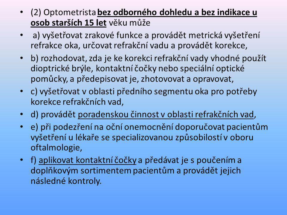 (2) Optometrista bez odborného dohledu a bez indikace u osob starších 15 let věku může