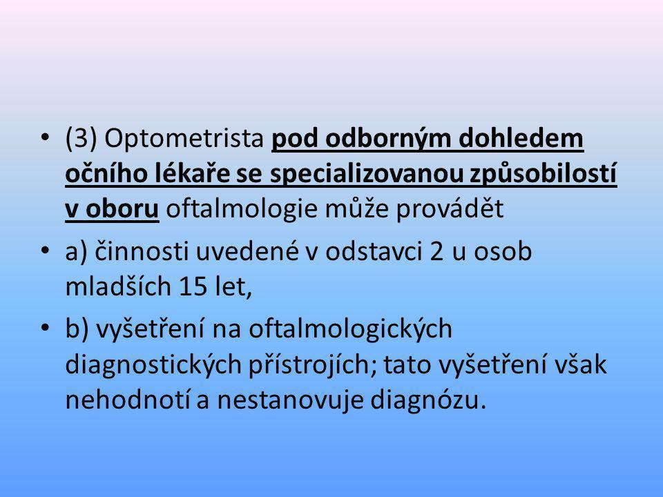 (3) Optometrista pod odborným dohledem očního lékaře se specializovanou způsobilostí v oboru oftalmologie může provádět
