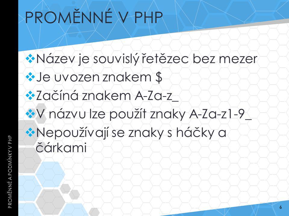 Proměnné v PHP Název je souvislý řetězec bez mezer Je uvozen znakem $