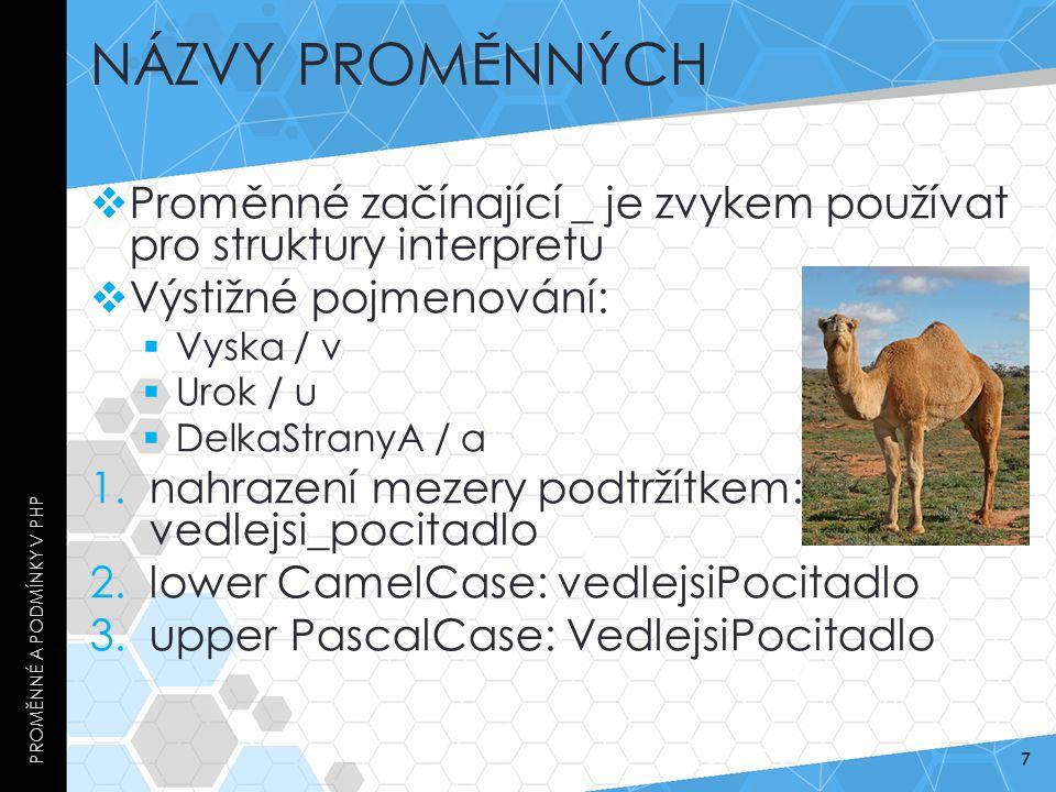 Názvy proměnných Proměnné a podmínky v PHP. Proměnné začínající _ je zvykem používat pro struktury interpretu.
