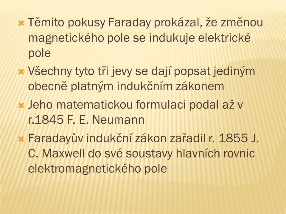 Těmito pokusy Faraday prokázal, že změnou magnetického pole se indukuje elektrické pole