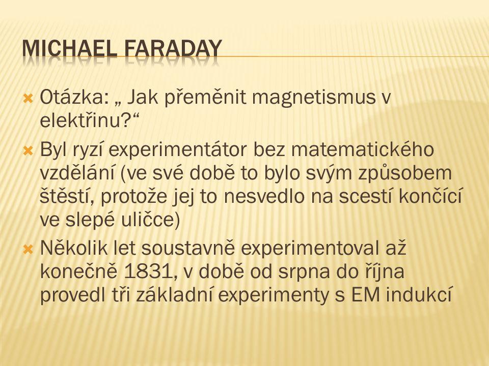 """Michael Faraday Otázka: """" Jak přeměnit magnetismus v elektřinu"""