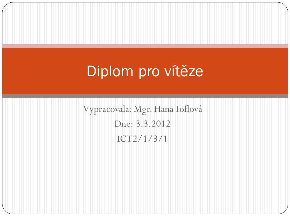 Vypracovala: Mgr. Hana Toflová Dne: 3.3.2012 ICT2/1/3/1