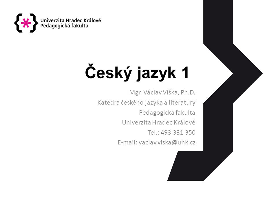 Český jazyk 1 Mgr. Václav Víška, Ph.D.