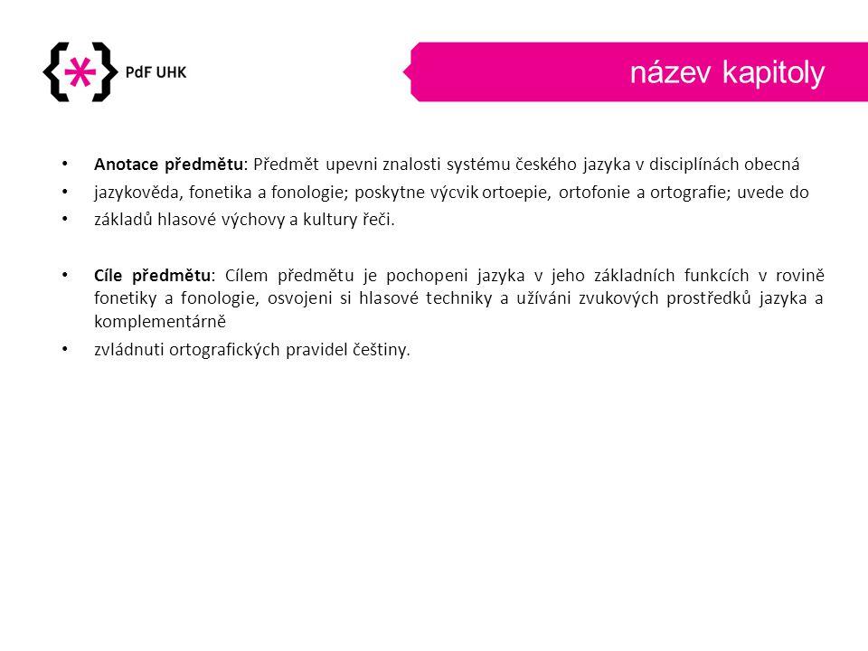 název kapitoly Anotace předmětu: Předmět upevni znalosti systému českého jazyka v disciplínách obecná.
