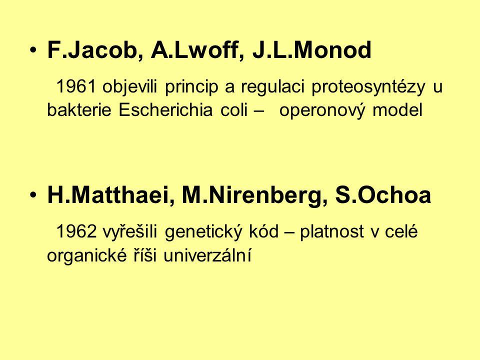 F.Jacob, A.Lwoff, J.L.Monod 1961 objevili princip a regulaci proteosyntézy u bakterie Escherichia coli – operonový model.