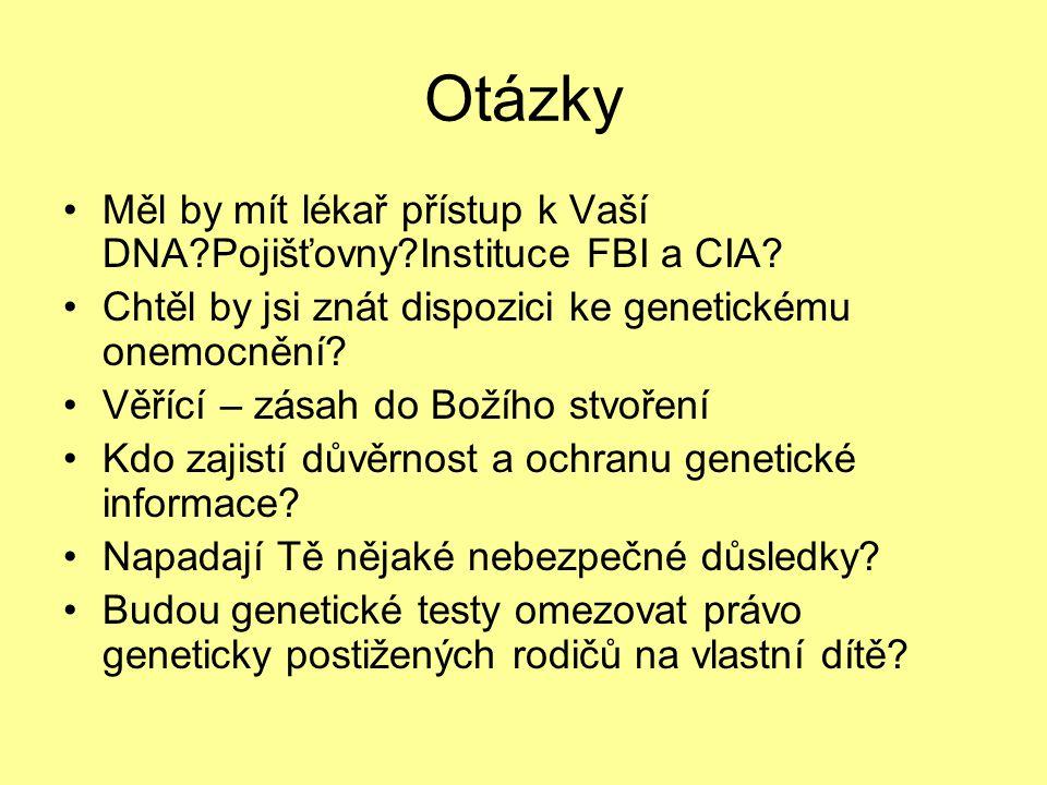 Otázky Měl by mít lékař přístup k Vaší DNA Pojišťovny Instituce FBI a CIA Chtěl by jsi znát dispozici ke genetickému onemocnění