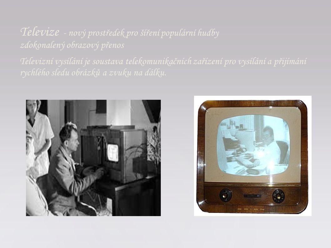 Televize - nový prostředek pro šíření populární hudby zdokonalený obrazový přenos