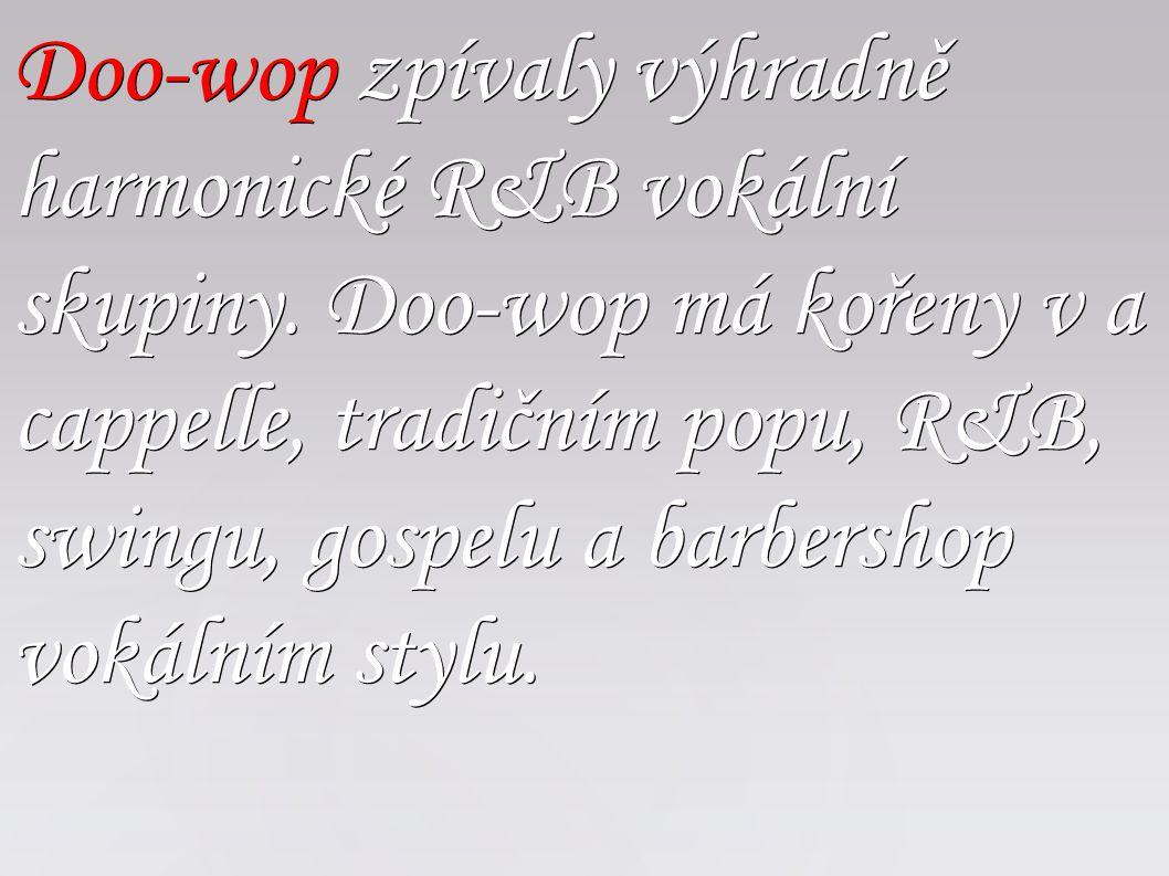 Doo-wop zpívaly výhradně harmonické R&B vokální skupiny