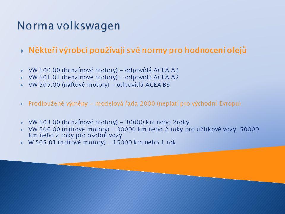 Norma volkswagen Někteří výrobci používají své normy pro hodnocení olejů. VW 500.00 (benzínové motory) - odpovídá ACEA A3.
