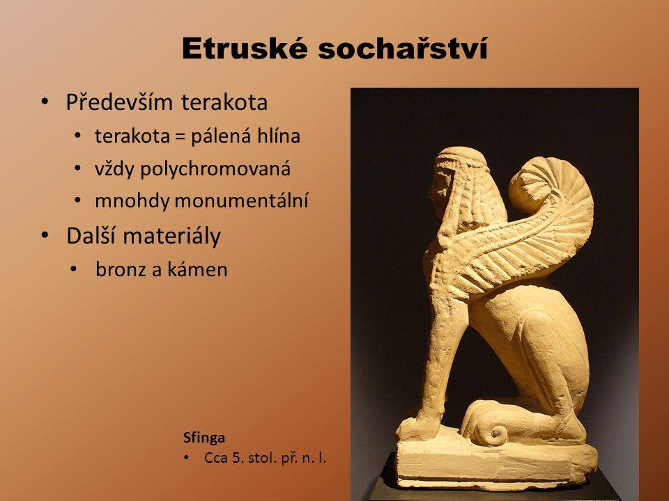 Etruské sochařství Především terakota Další materiály
