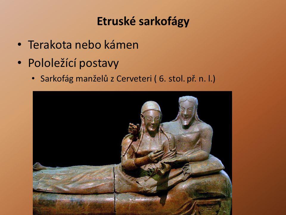 Etruské sarkofágy Terakota nebo kámen Pololežící postavy