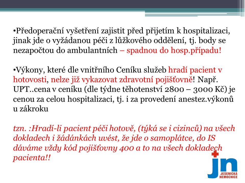 Předoperační vyšetření zajistit před přijetím k hospitalizaci, jinak jde o vyžádanou péči z lůžkového oddělení, tj. body se nezapočtou do ambulantních – spadnou do hosp.případu!