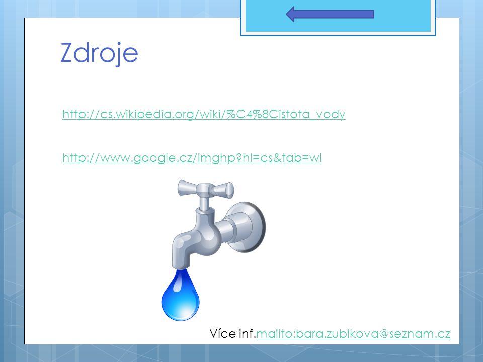 Zdroje http://cs.wikipedia.org/wiki/%C4%8Cistota_vody