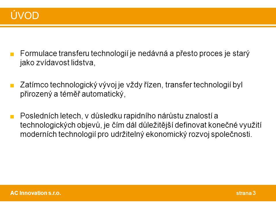 ÚVOD Formulace transferu technologií je nedávná a přesto proces je starý jako zvídavost lidstva,