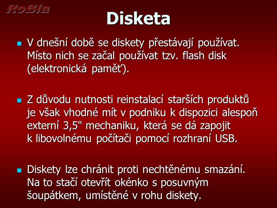 Disketa V dnešní době se diskety přestávají používat. Místo nich se začal používat tzv. flash disk (elektronická paměť).