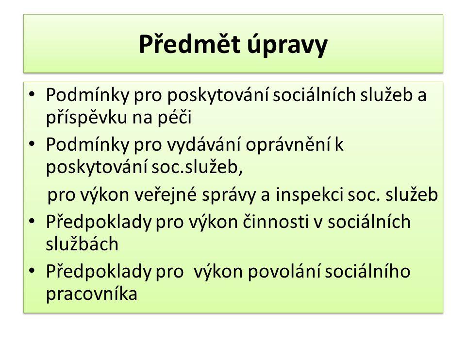 Předmět úpravy Podmínky pro poskytování sociálních služeb a příspěvku na péči. Podmínky pro vydávání oprávnění k poskytování soc.služeb,
