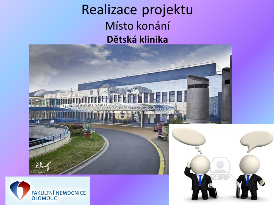 Realizace projektu Místo konání Dětská klinika