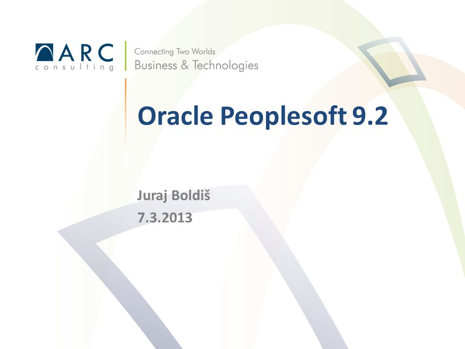 Oracle Peoplesoft 9.2 Juraj Boldiš 7.3.2013