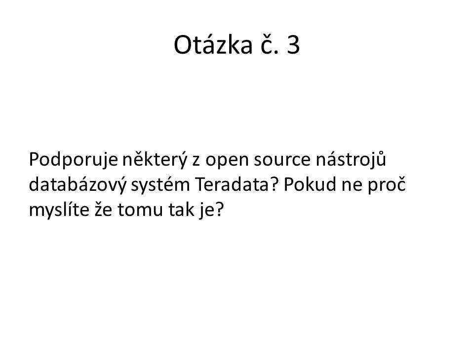 Otázka č. 3 Podporuje některý z open source nástrojů databázový systém Teradata.