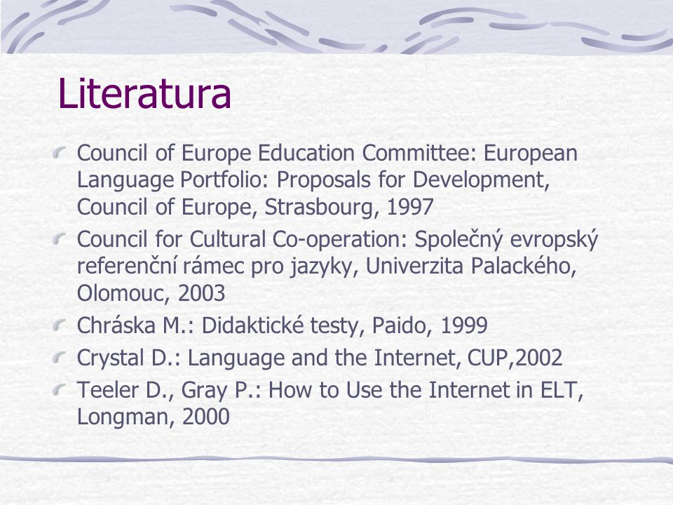 Literatura Council of Europe Education Committee: European Language Portfolio: Proposals for Development, Council of Europe, Strasbourg, 1997.