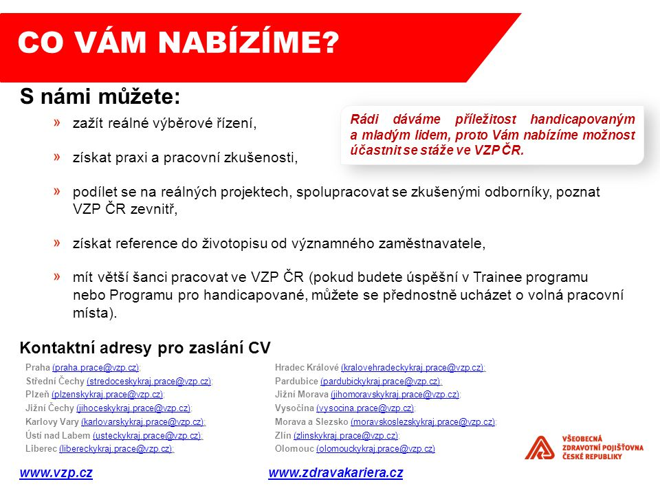 CO VÁM NABÍZÍME S námi můžete: Kontaktní adresy pro zaslání CV
