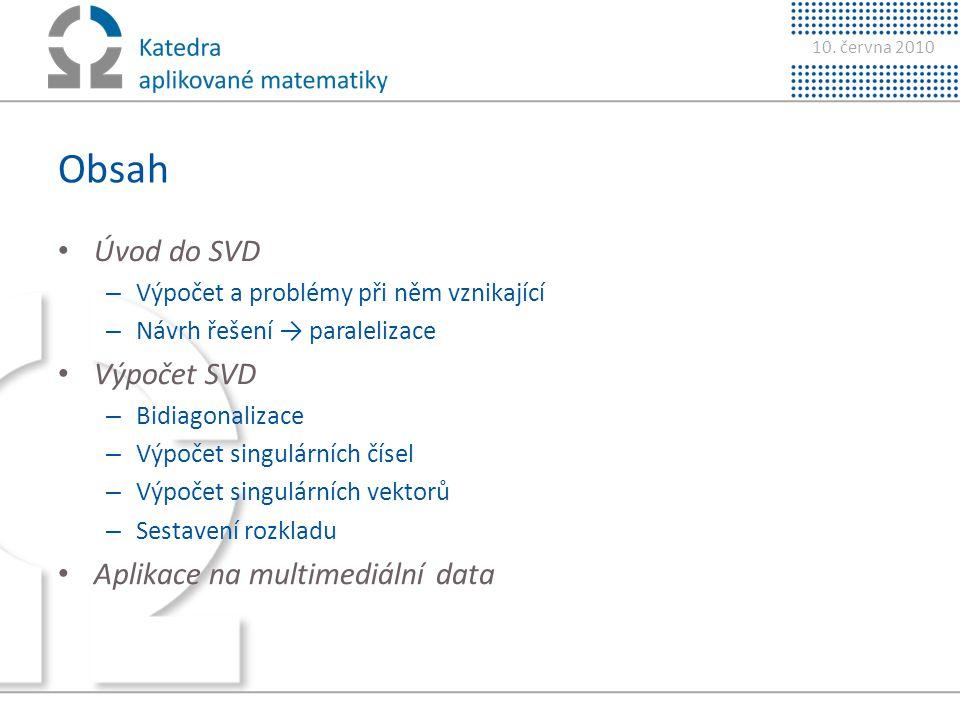 Obsah Úvod do SVD Výpočet SVD Aplikace na multimediální data