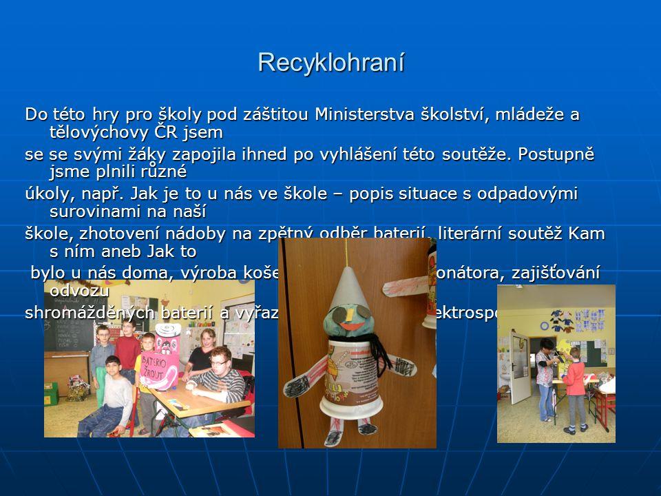 Recyklohraní Do této hry pro školy pod záštitou Ministerstva školství, mládeže a tělovýchovy ČR jsem.