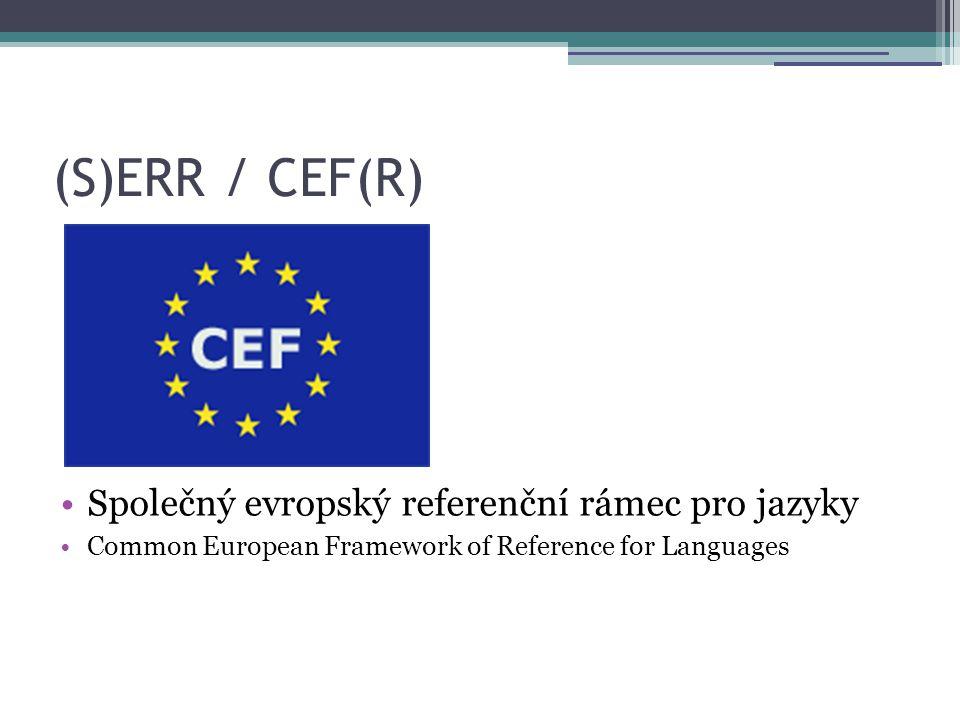 (S)ERR / CEF(R) Společný evropský referenční rámec pro jazyky